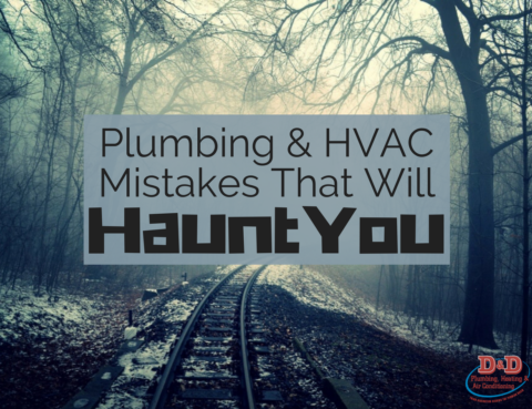 Plumbing & HVAC Mistakes That Will Haunt You